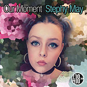 Our Moment by Stephy May