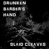 Drunken Barber's Hand by Slaid Cleaves