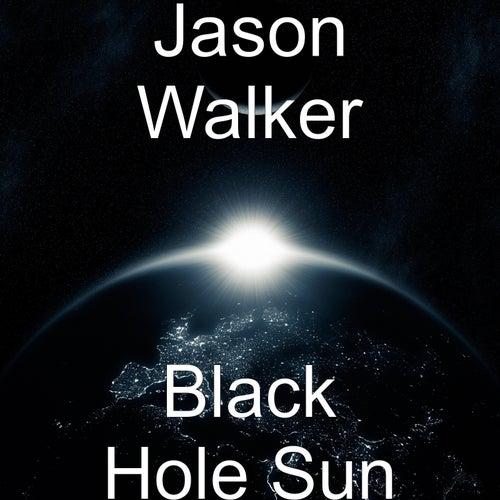 Black Hole Sun by Jason Walker