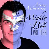 Mighty B 4 Ever Free.. by Aaron Monteverde