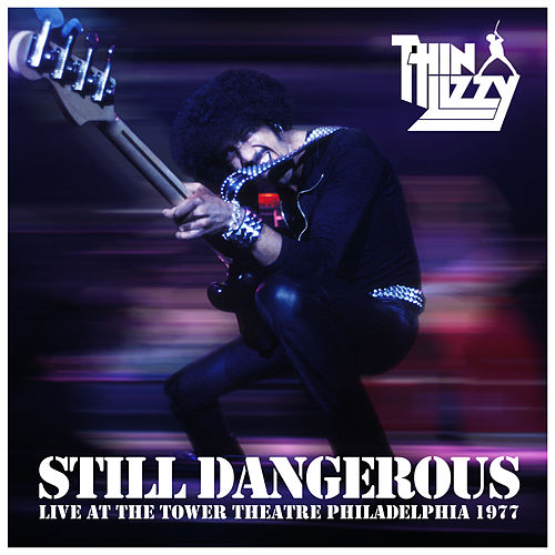Still Dangerous: Live At The Tower Theatre Philadelphia 1977 by Thin Lizzy