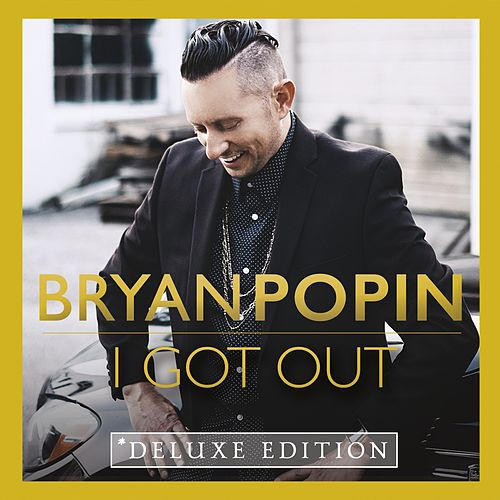 I Got out (Deluxe Edition) by Bryan Popin