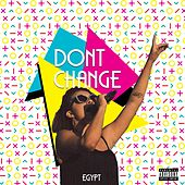 Don't Change by Egypt