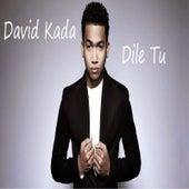 Dile Tu by David Kada