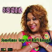 Sometimes Love Just Ain't Enough by Sonia