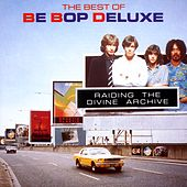 Raiding The Divine Archive: The Best of Be Bop Deluxe by Be-Bop Deluxe