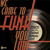 Play & Download We Came To Funk You Out: Disco From The United Artists Label by Various Artists | Napster