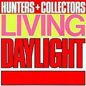 Play & Download Living Daylight by Hunters & Collectors | Napster