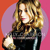 Play & Download All I Ever Wanted by Kelly Clarkson | Napster