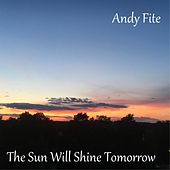 The Sun Will Shine Tomorrow by Andy Fite
