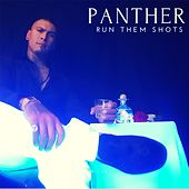Run Them Shots by Panther