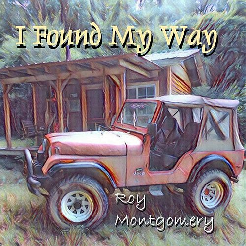 I Found My Way by Roy Montgomery