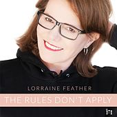 The Rules Don't Apply by Lorraine Feather