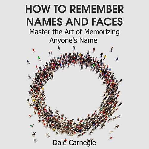 How to Remember Names and Faces von Dale Carnegie