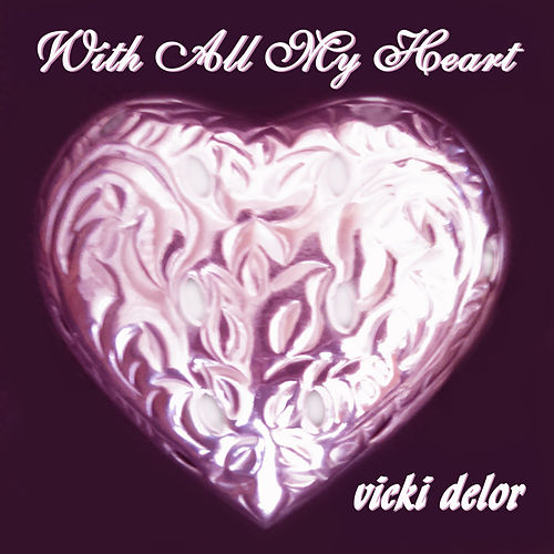 With All My Heart by Vicki DeLor