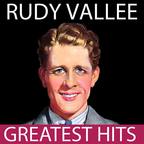 Greatest Hits by Rudy Vallee