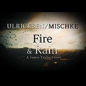 Fire and Rain by Ulricksen Mischke
