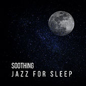 Soothing Jazz for Sleep – Smooth Jazz to Pillow, Soft Lullabies, Relaxation Bedtime, Mellow Jazz, Instrumental Music at Night, Relaxation, Sweet Dreams by Relaxing Jazz Music