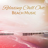Relaxing Chill Out Beach Music – Summer Time Sounds, Holiday Music, Calm Down & Relax by Chillout Lounge