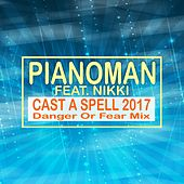 Cast a Spell 2017 (Danger or Fear Mix) by Piano Man