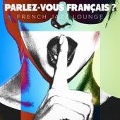 Parlez-vous français ? French Jazz Lounge by Various Artists