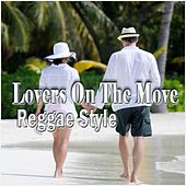 Lovers on the Move Reggae Style by Various Artists