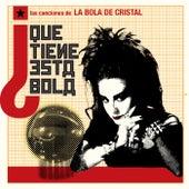 ¿Qué Tiene Esta Bola? (Las Canciones de la Bola de Cristal) by Various Artists