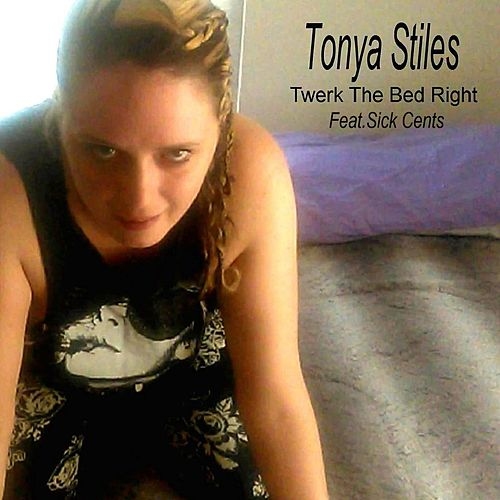 Twerk the Bed Right (feat. Sick Cents) by Tonya Stiles