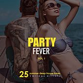 Party Fever (25 Summer Deep-House Tunes), Vol. 1 by Various Artists