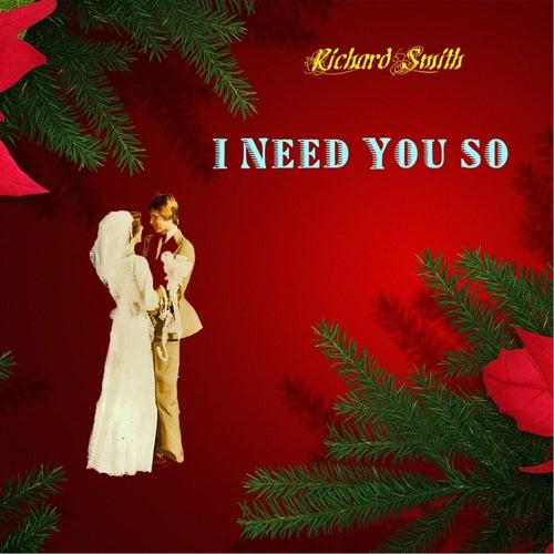 I Need You So by Richard Smith