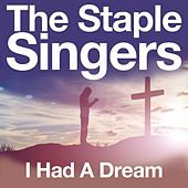I Had a Dream by The Staple Singers
