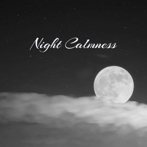 Night Calmness – Deep Relief, Sweet Dreams, Healing Music to Pillow, Calm Lullabies, Relaxation Bedtime, Inner Silence, Good Night by Relax - Meditate - Sleep