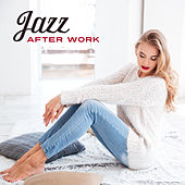 Jazz After Work – Stress Relief, Restaurant Jazz Music, Chilled Jazz, Perfect Evening, Jazz Cafe, Piano Bar, Instrumental Music for Relaxation by Relaxing Jazz Music