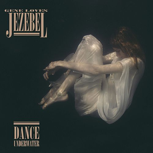 Dance Underwater by Gene Loves Jezebel