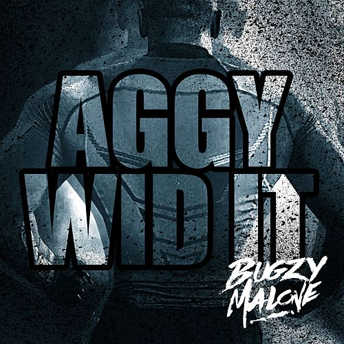 Aggy Wid It by Bugzy Malone