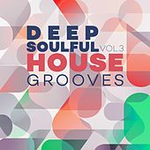 Deep Soulful House Grooves Vol.3 by Various Artists