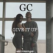 Give It Up by GC