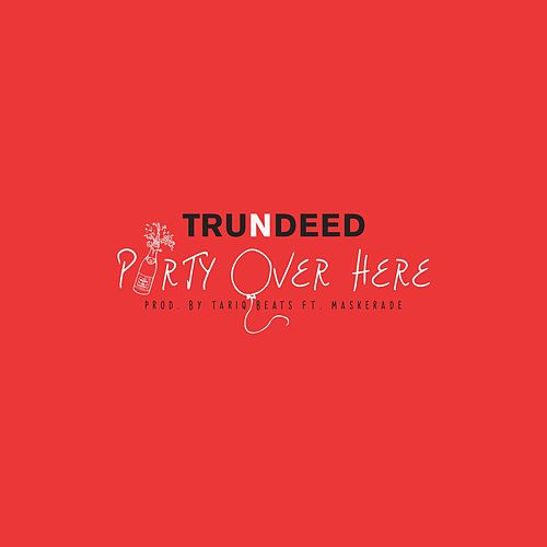 Party over Here by Trundeed