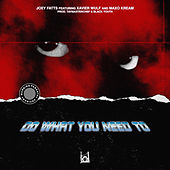 Do What You Need To (feat. Xavier Wulf & Maxo Kream) by Joey Fatts