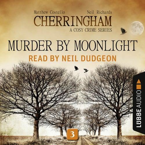 Murder by Moonlight - Cherringham - A Cosy Crime Series: Mystery Shorts 3 (Unabridged) von Matthew Costello Neil Richards