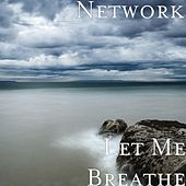 Let Me Breathe by The Network