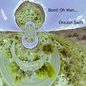 Bent Oh Man by Jon Swift