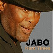 Hard Times by Jabo