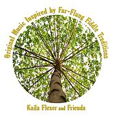 Kaila Flexer and Friends: Original Music Inspired by Far-Flung Fiddle Traditions by Kaila Flexer & Third Ear
