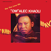 Say You Love Me by Om Alec Khaoli