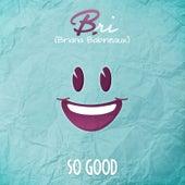 So Good by Bri