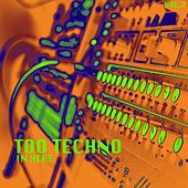Too Techno In Here, Vol. 2 by Various Artists