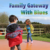 Family Gateway With Blues von Various Artists