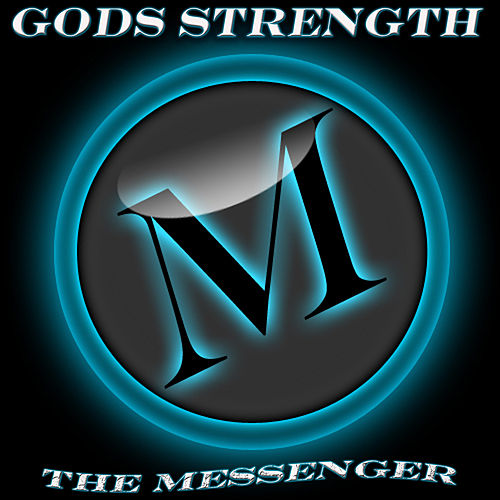 Gods Strength by The Messenger