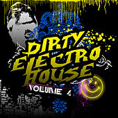 Play & Download Dirty Electro House 4 by Various Artists | Napster